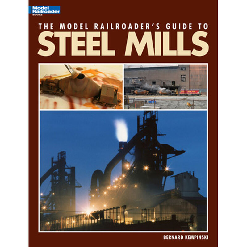 Model Railroaders Guide to Steel Mills